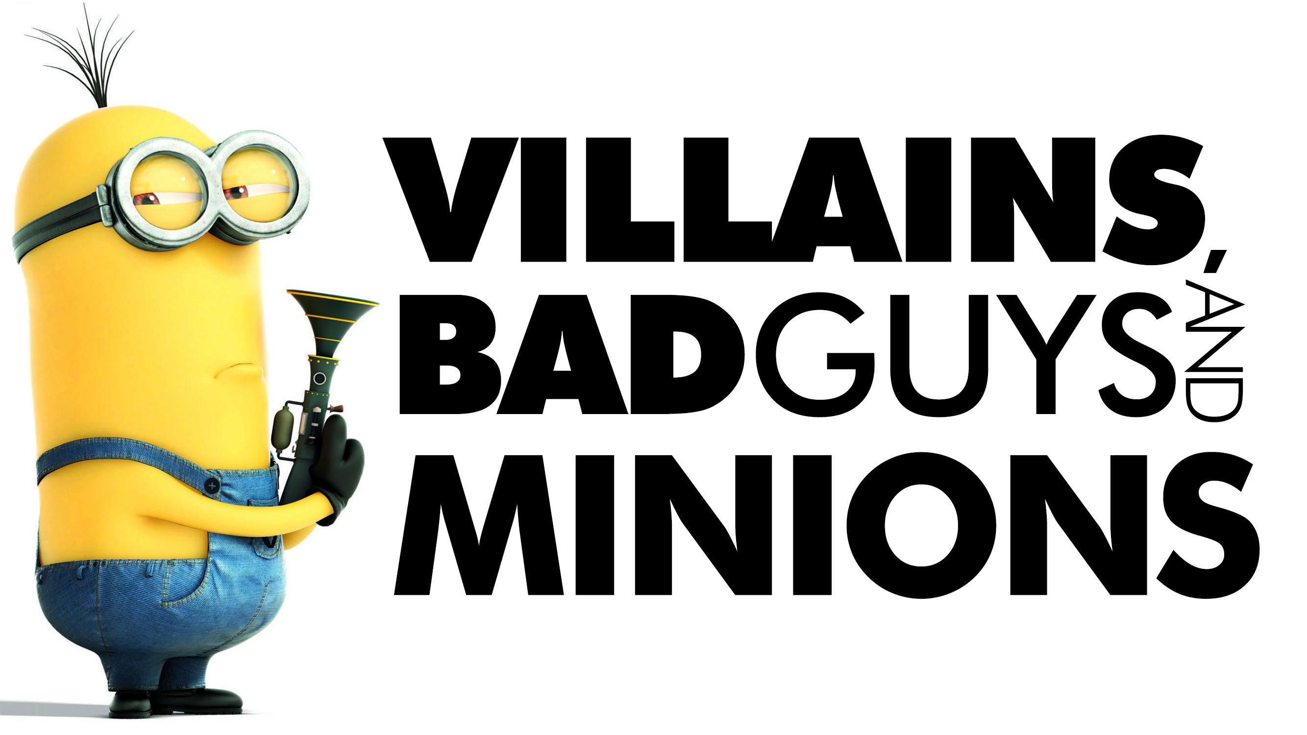 Villains, Bad Guys, And Minions